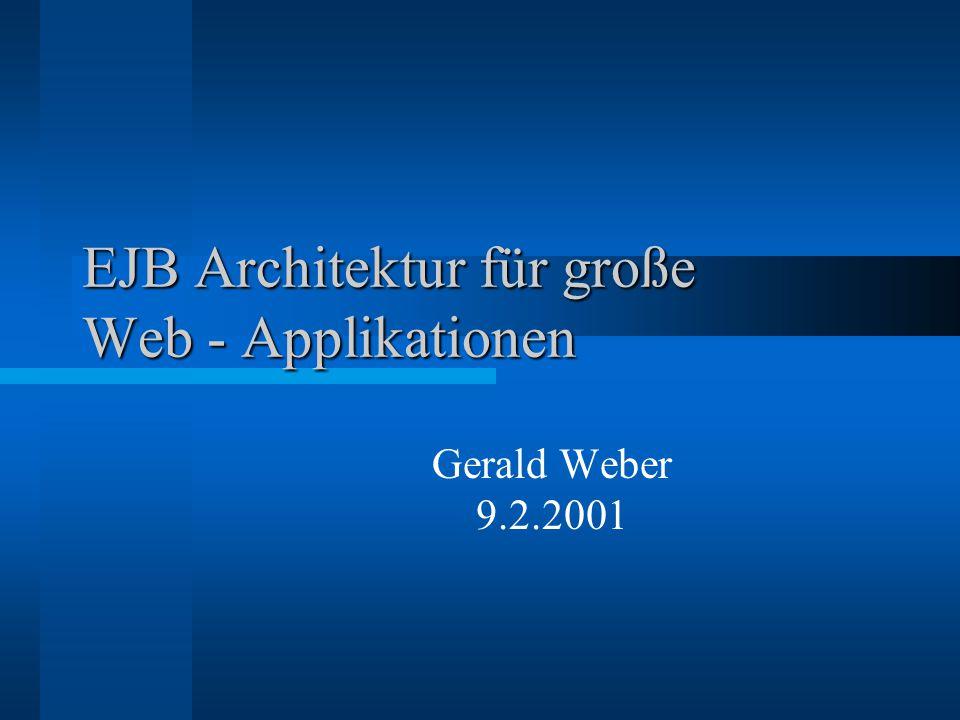 EJB Architektur für große Web - Applikationen Gerald Weber 9.2.2001
