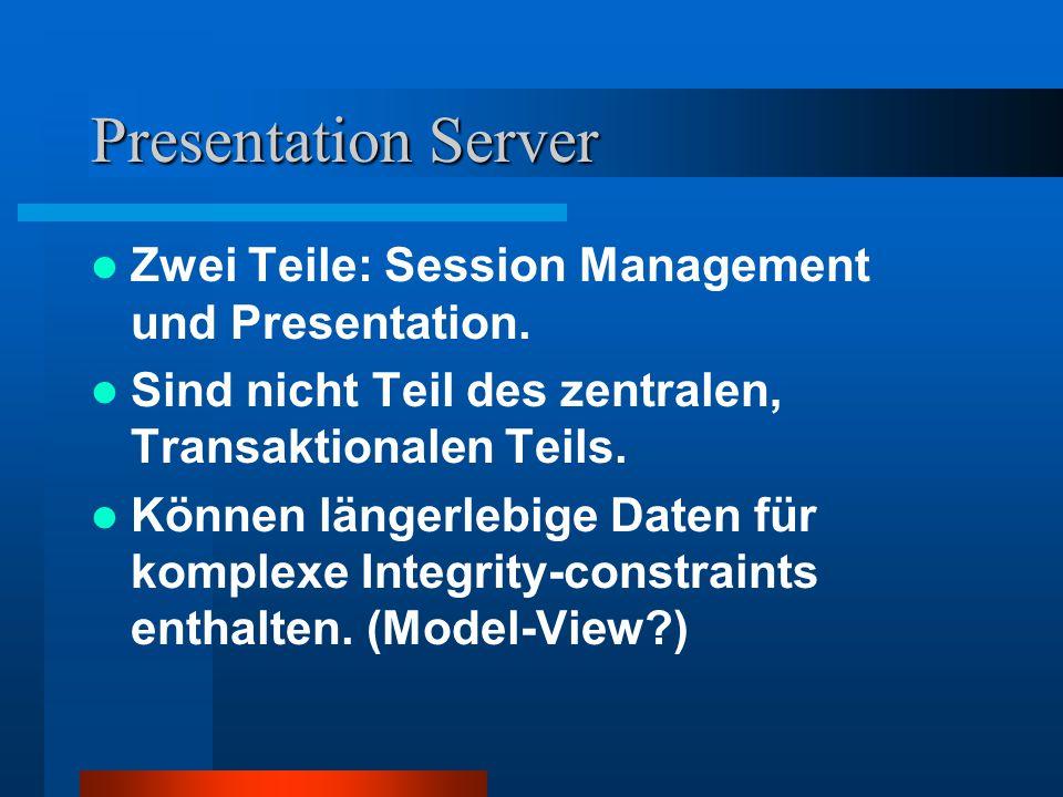 Presentation Server Zwei Teile: Session Management und Presentation.