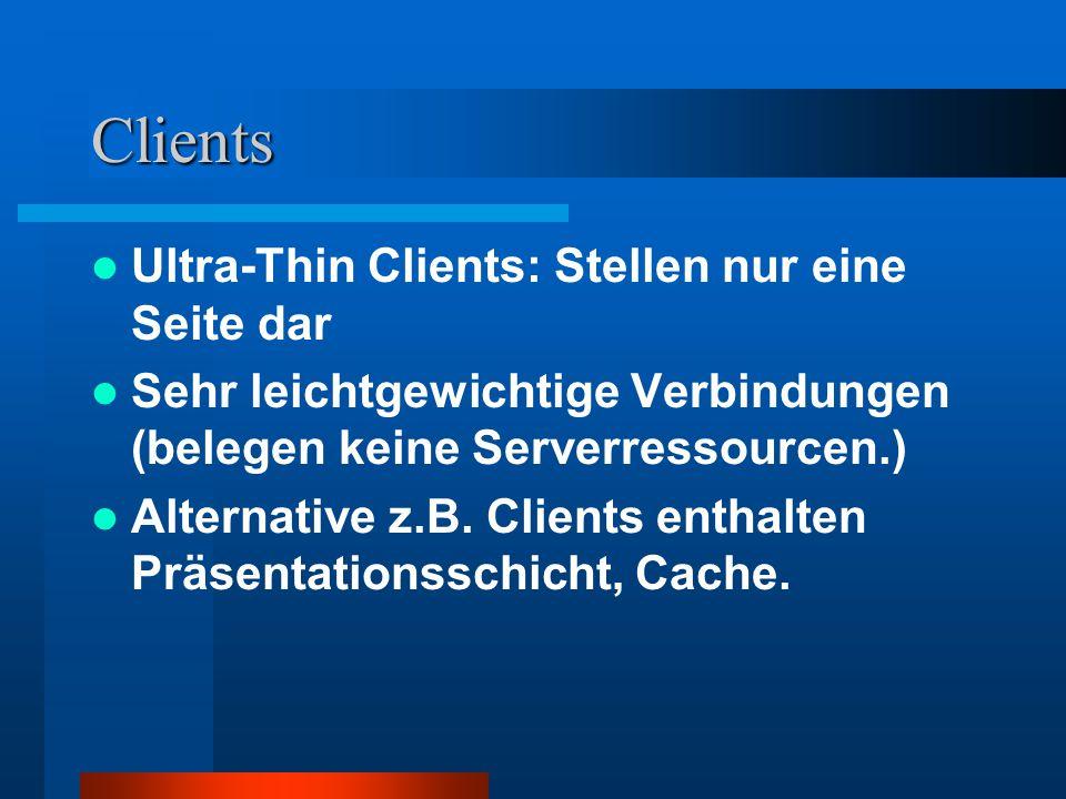 Clients Ultra-Thin Clients: Stellen nur eine Seite dar Sehr leichtgewichtige Verbindungen (belegen keine Serverressourcen.) Alternative z.B.