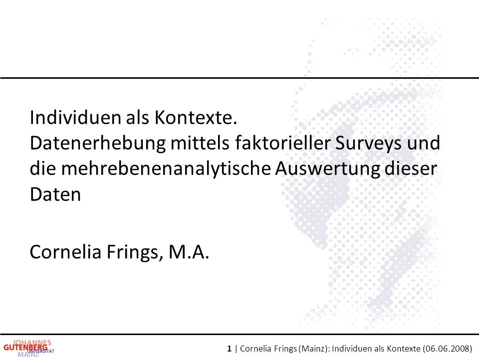 1 | Cornelia Frings (Mainz): Individuen als Kontexte (06.06.2008) Individuen als Kontexte.