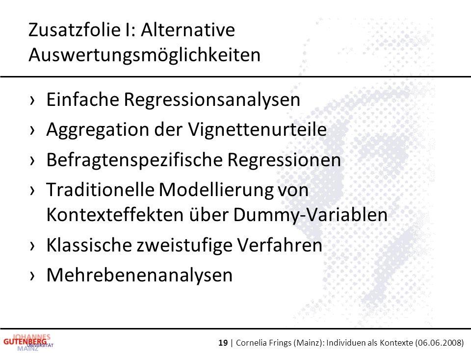 19 | Cornelia Frings (Mainz): Individuen als Kontexte (06.06.2008) Zusatzfolie I: Alternative Auswertungsmöglichkeiten ›Einfache Regressionsanalysen ›