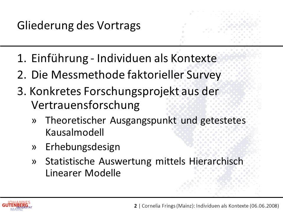 2 | Cornelia Frings (Mainz): Individuen als Kontexte (06.06.2008) 1.Einführung - Individuen als Kontexte 2.Die Messmethode faktorieller Survey 3.