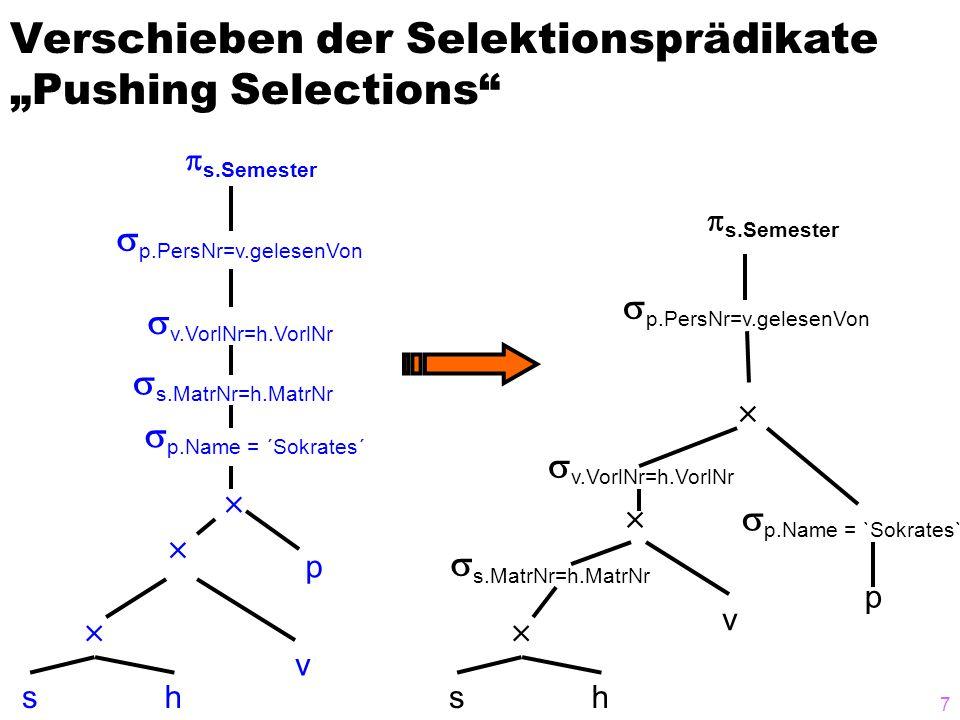 "7 Verschieben der Selektionsprädikate ""Pushing Selections sh v p     p.PersNr=v.gelesenVon  s.Semester  p.Name = `Sokrates`  s.MatrNr=h.MatrNr  v.VorlNr=h.VorlNr sh v p     p.PersNr=v.gelesenVon  s.Semester  p.Name = ´Sokrates´  s.MatrNr=h.MatrNr  v.VorlNr=h.VorlNr"