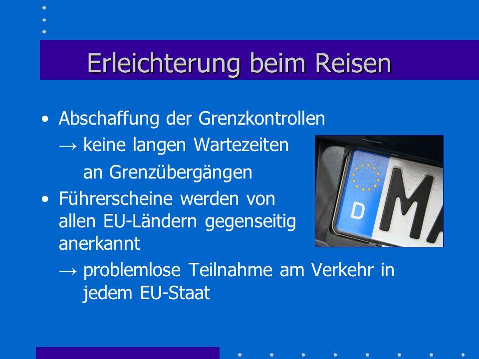 Erleichterung beim Reisen Abschaffung der Grenzkontrollen → keine langen Wartezeiten an Grenzübergängen Führerscheine werden von allen EU-Ländern gege