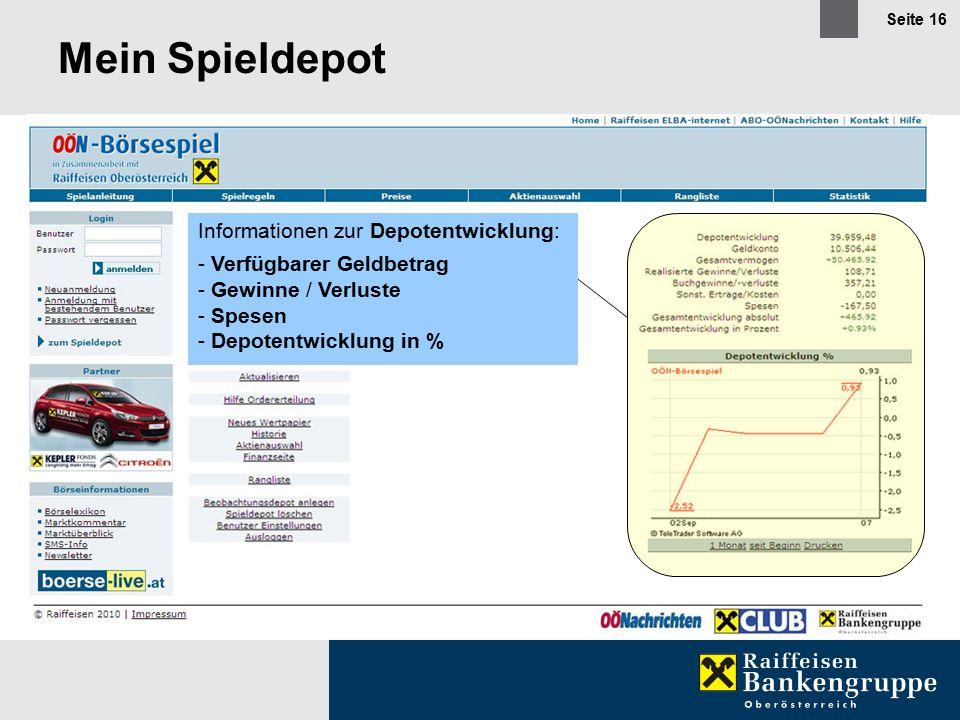 Seite 16 Mein Spieldepot Informationen zur Depotentwicklung: - Verfügbarer Geldbetrag - Gewinne / Verluste - Spesen - Depotentwicklung in %