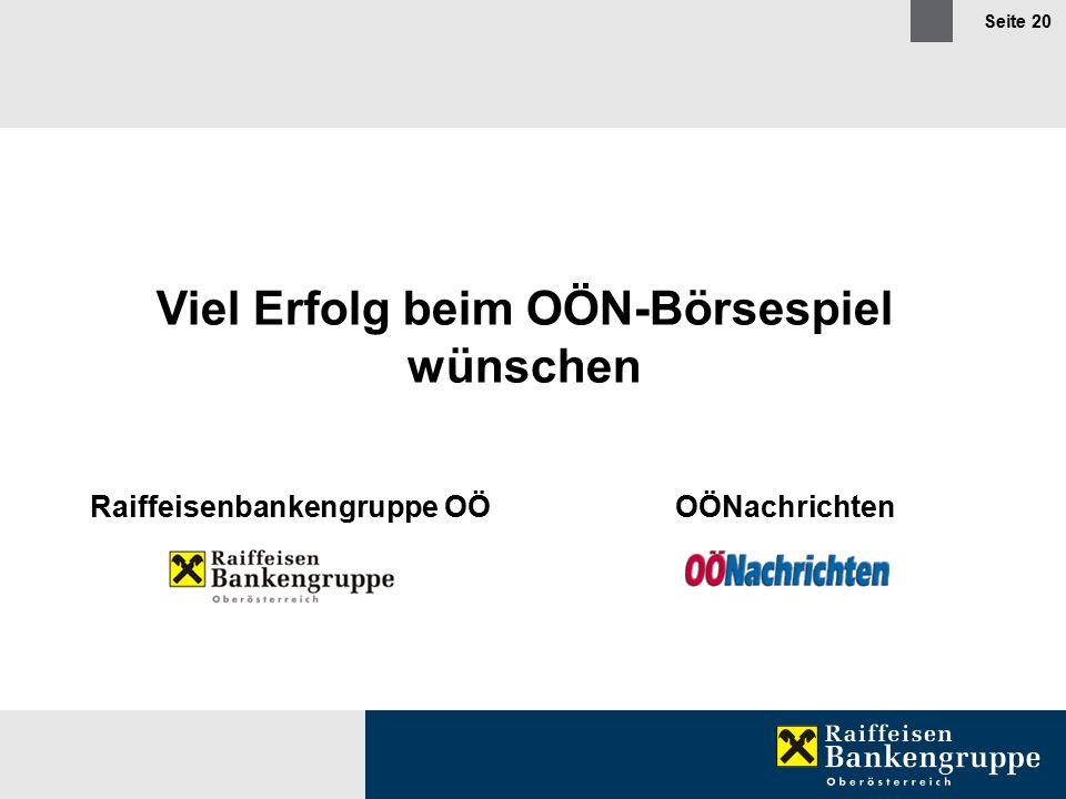 Seite 20 Viel Erfolg beim OÖN-Börsespiel wünschen Raiffeisenbankengruppe OÖOÖNachrichten