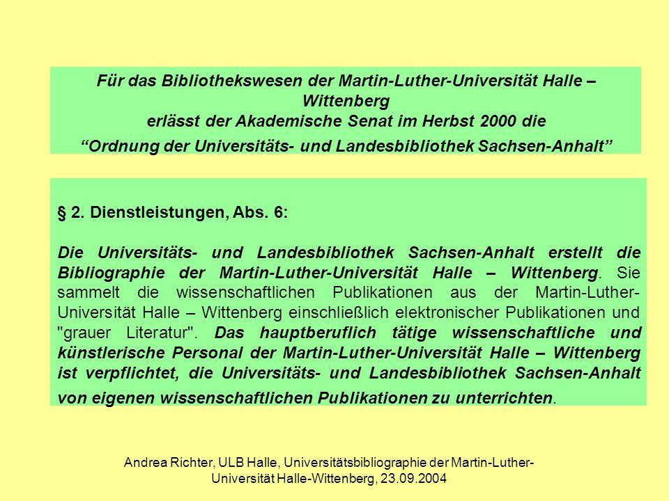 Andrea Richter, ULB Halle, Universitätsbibliographie der Martin-Luther- Universität Halle-Wittenberg, 23.09.2004 Die Universitäts- und Landesbibliothek Sachsen-Anhalt als Projektleiter erhält den Auftrag, den Forschungsbericht durch eine aktuelle Datenbank abzulösen.