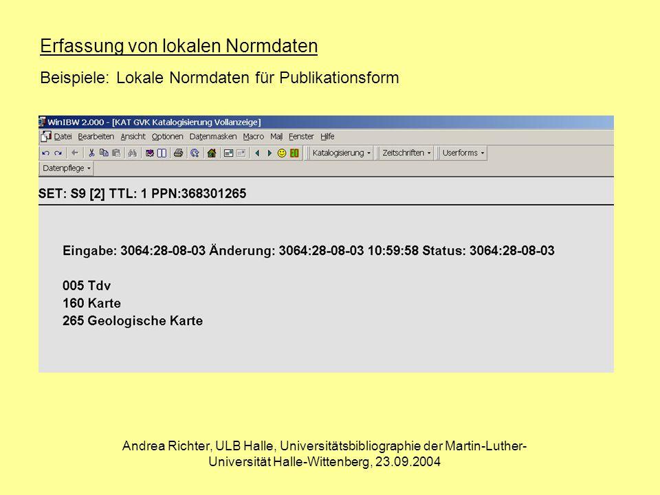 Publikationsform Andrea Richter, ULB Halle, Universitätsbibliographie der Martin-Luther- Universität Halle-Wittenberg, 23.09.2004 Erfassung von lokalen Normdaten Beispiele: Lokale Normdaten für Publikationsform