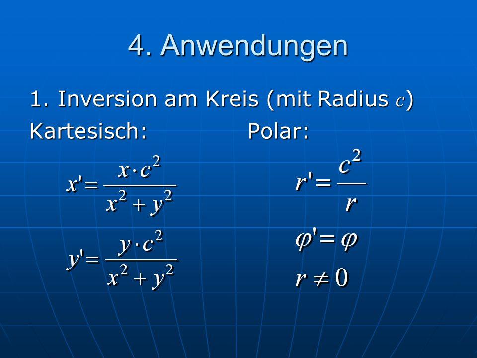 4. Anwendungen Kartesisch:Polar: 1. Inversion am Kreis (mit Radius c )