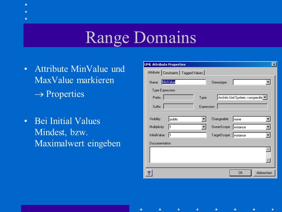 Range Domains Attribute MinValue und MaxValue markieren  Properties Bei Initial Values Mindest, bzw.