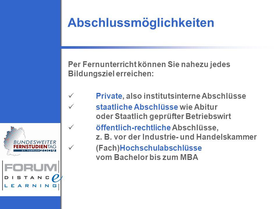 Abschlussmöglichkeiten Per Fernunterricht können Sie nahezu jedes Bildungsziel erreichen: Private, also institutsinterne Abschlüsse staatliche Abschlüsse wie Abitur oder Staatlich geprüfter Betriebswirt öffentlich-rechtliche Abschlüsse, z.