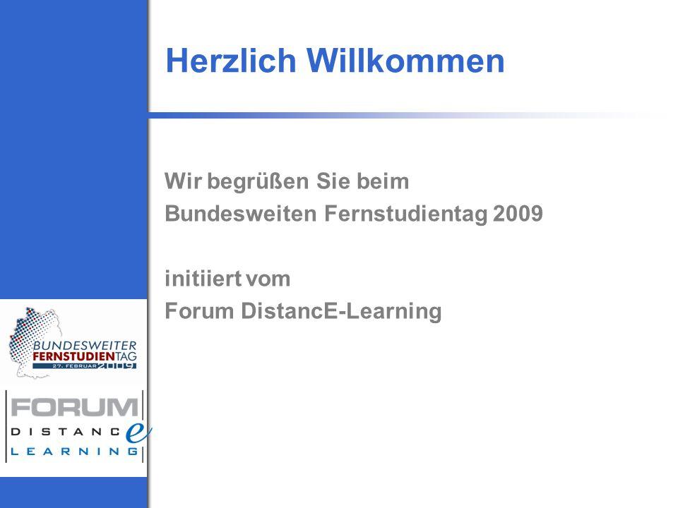 Herzlich Willkommen Wir begrüßen Sie beim Bundesweiten Fernstudientag 2009 initiiert vom Forum DistancE-Learning