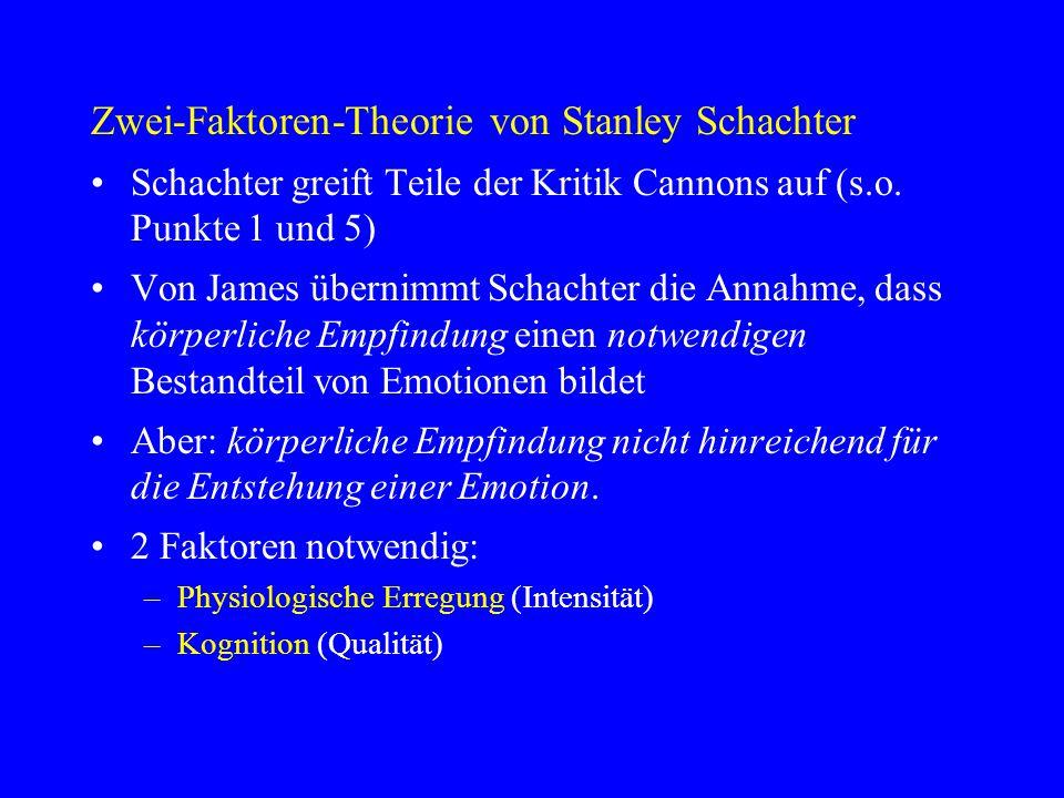 Zwei-Faktoren-Theorie von Stanley Schachter Schachter greift Teile der Kritik Cannons auf (s.o. Punkte 1 und 5) Von James übernimmt Schachter die Anna