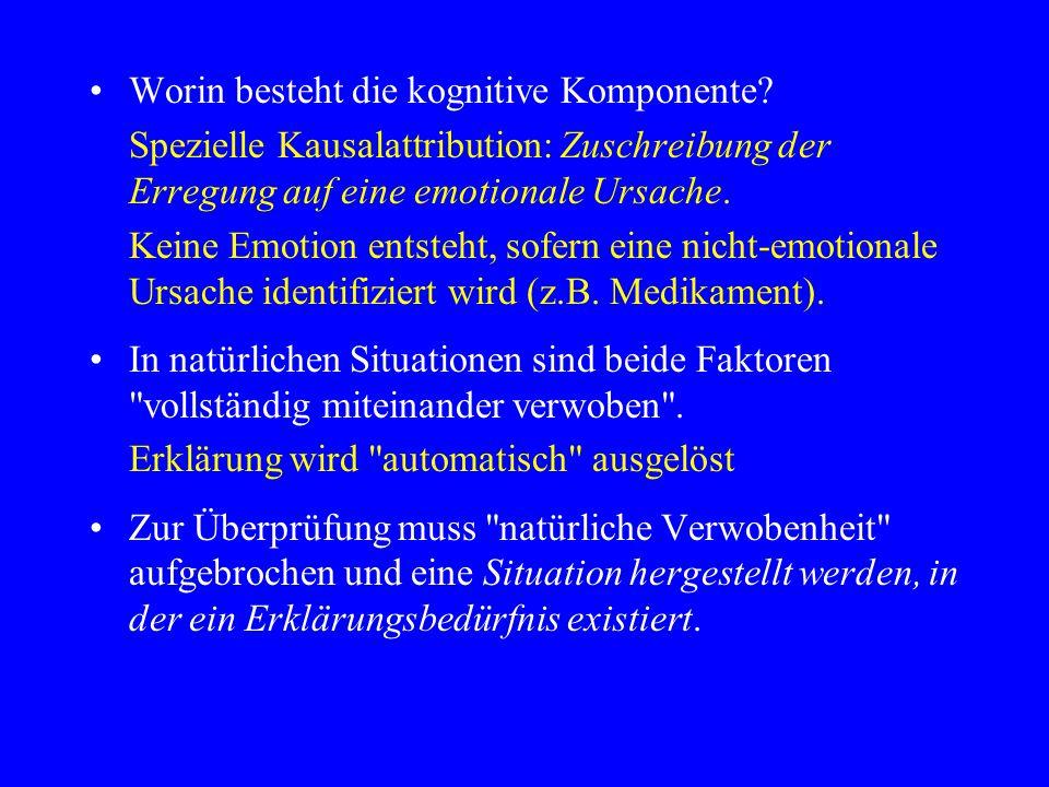 Worin besteht die kognitive Komponente? Spezielle Kausalattribution: Zuschreibung der Erregung auf eine emotionale Ursache. Keine Emotion entsteht, so