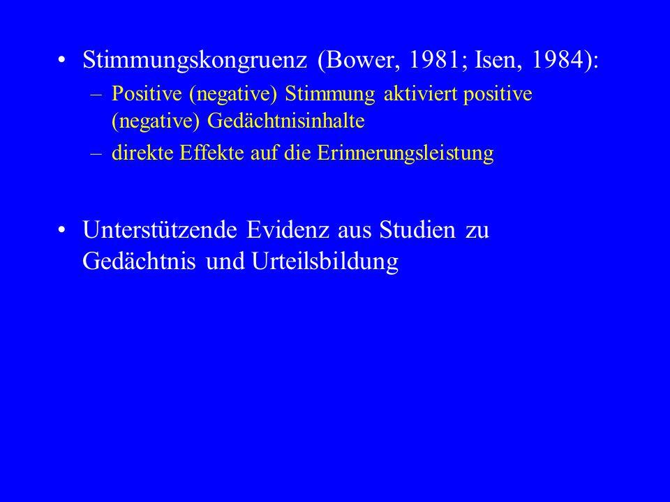 Stimmungskongruenz (Bower, 1981; Isen, 1984): –Positive (negative) Stimmung aktiviert positive (negative) Gedächtnisinhalte –direkte Effekte auf die E