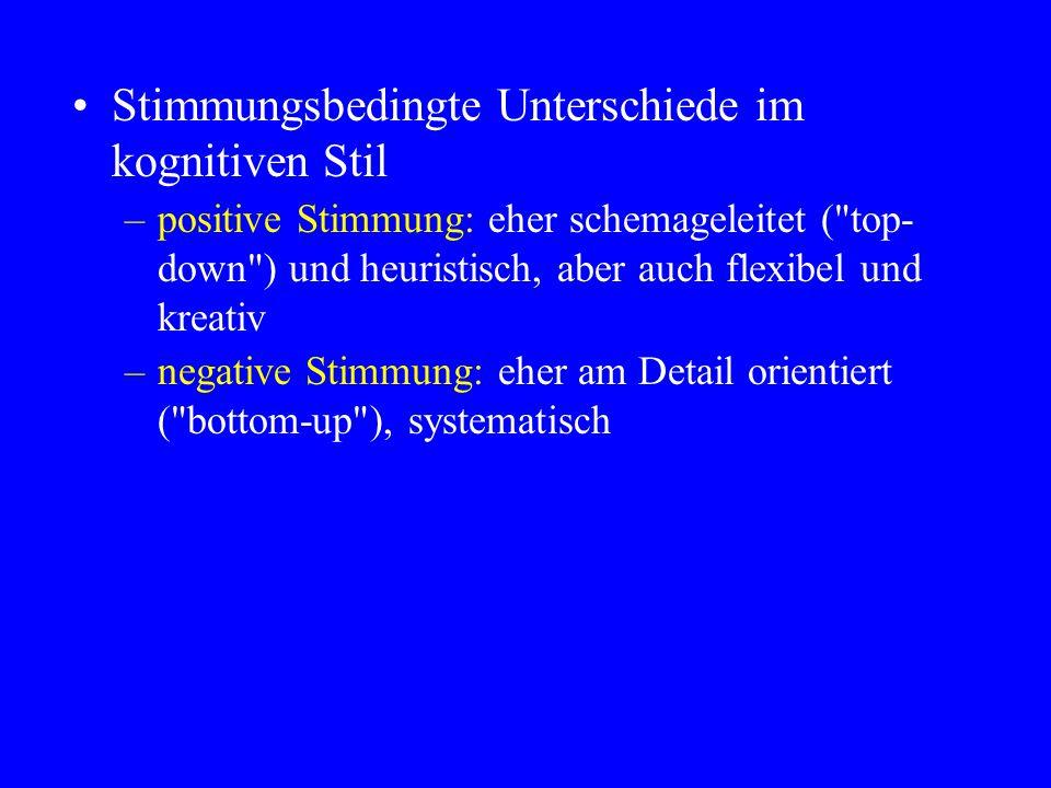 Stimmungsbedingte Unterschiede im kognitiven Stil –positive Stimmung: eher schemageleitet (