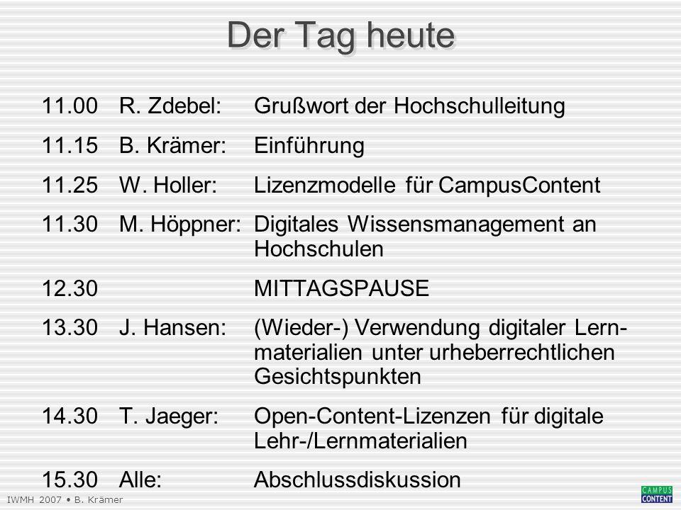 IWMH 2007 B. Krämer Der Tag heute 11.00R. Zdebel:Grußwort der Hochschulleitung 11.15B.