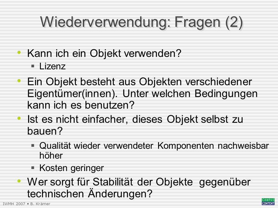 IWMH 2007 B. Krämer Wiederverwendung: Fragen (2) Kann ich ein Objekt verwenden.