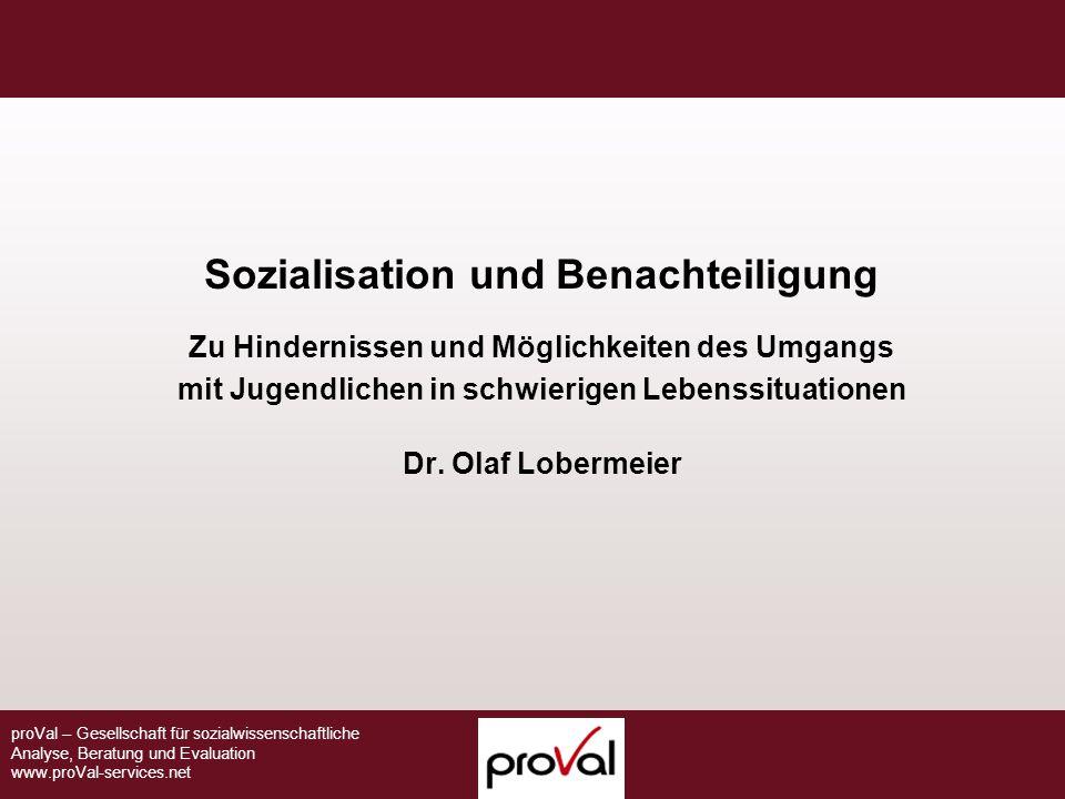 proVal – Gesellschaft für sozialwissenschaftliche Analyse, Beratung und Evaluation www.proVal-services.net Sozialisation und Benachteiligung Zu Hinder