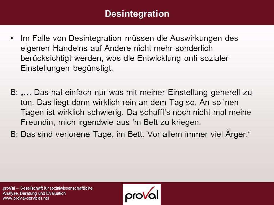 proVal – Gesellschaft für sozialwissenschaftliche Analyse, Beratung und Evaluation www.proVal-services.net Desintegration Im Falle von Desintegration