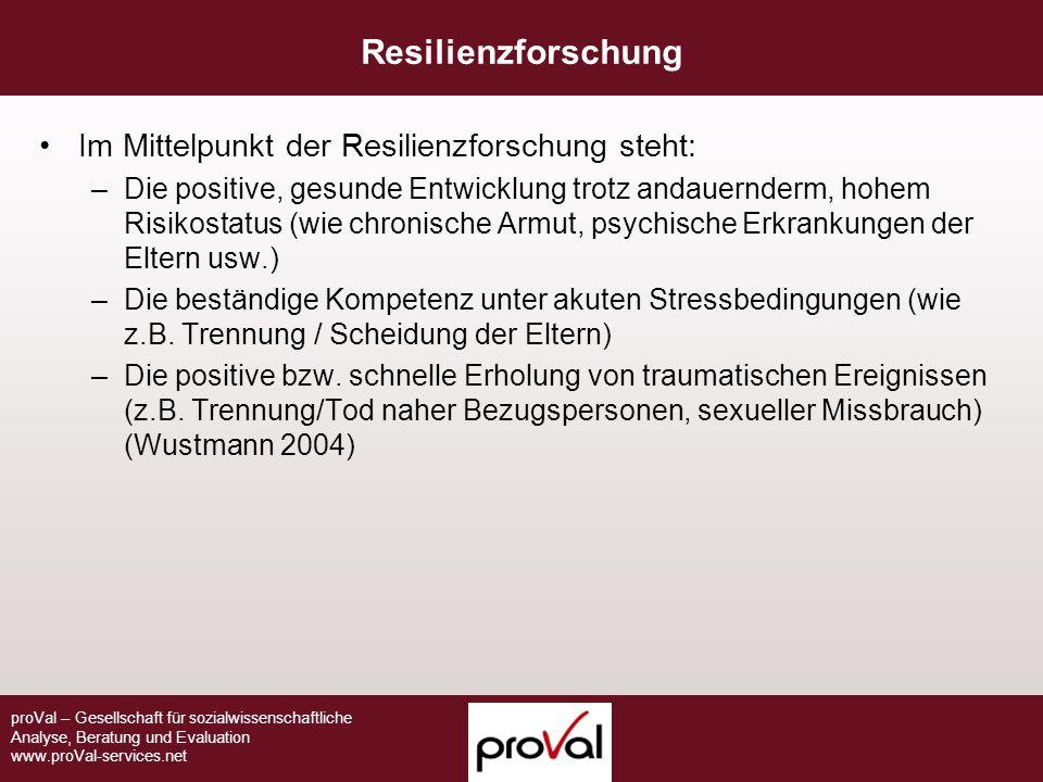 proVal – Gesellschaft für sozialwissenschaftliche Analyse, Beratung und Evaluation www.proVal-services.net Resilienzforschung Im Mittelpunkt der Resil