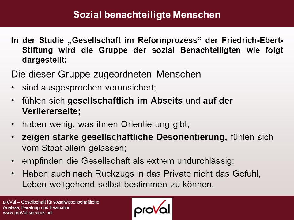 proVal – Gesellschaft für sozialwissenschaftliche Analyse, Beratung und Evaluation www.proVal-services.net Sozial benachteiligte Menschen In der Studi