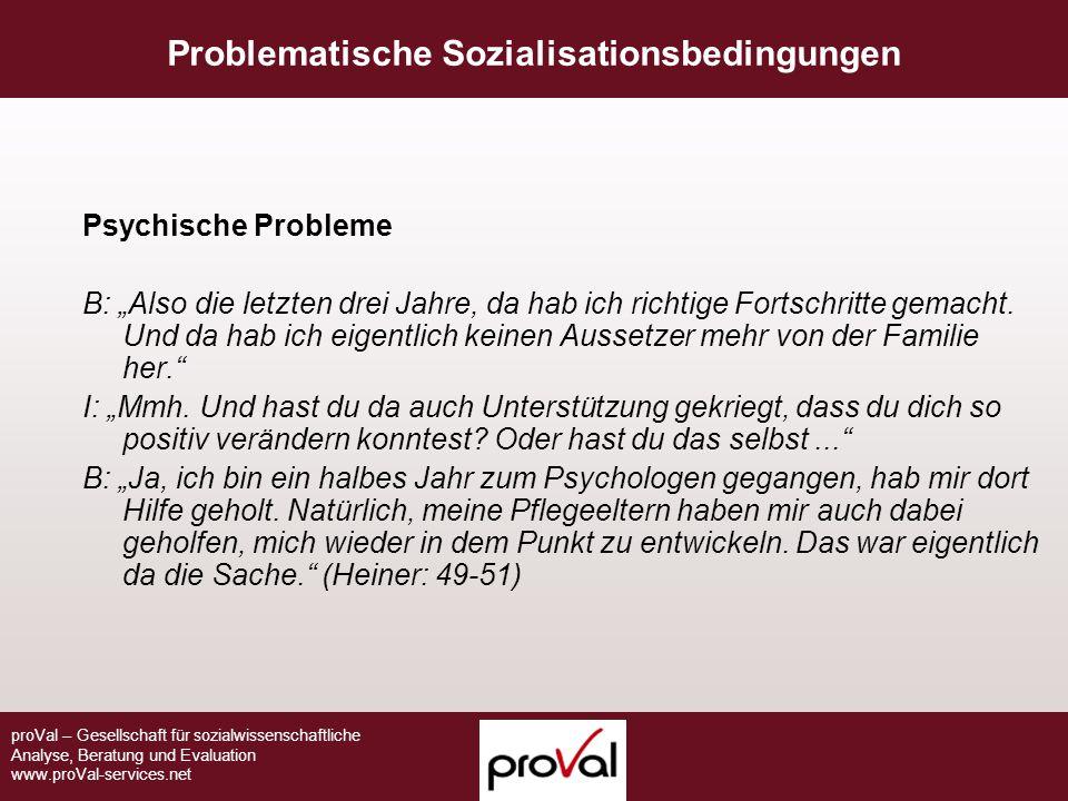 """proVal – Gesellschaft für sozialwissenschaftliche Analyse, Beratung und Evaluation www.proVal-services.net Psychische Probleme B: """"Also die letzten dr"""