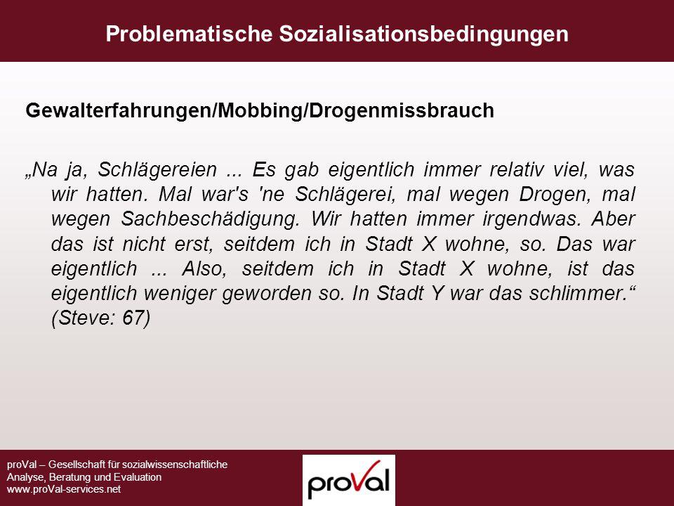 proVal – Gesellschaft für sozialwissenschaftliche Analyse, Beratung und Evaluation www.proVal-services.net Gewalterfahrungen/Mobbing/Drogenmissbrauch