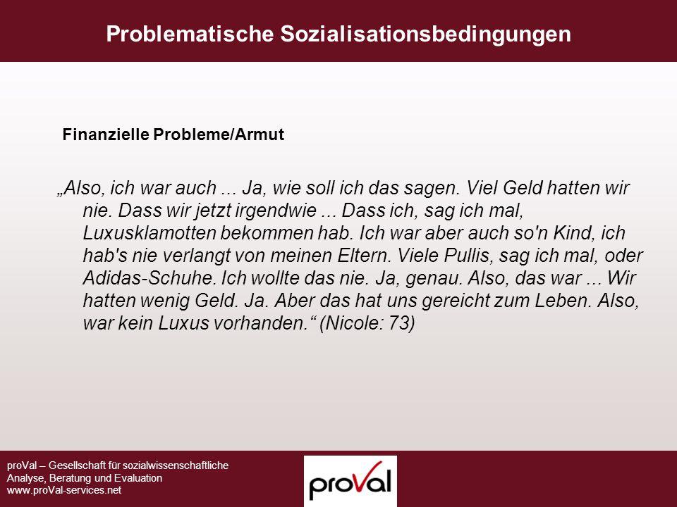 """proVal – Gesellschaft für sozialwissenschaftliche Analyse, Beratung und Evaluation www.proVal-services.net Finanzielle Probleme/Armut """"Also, ich war a"""