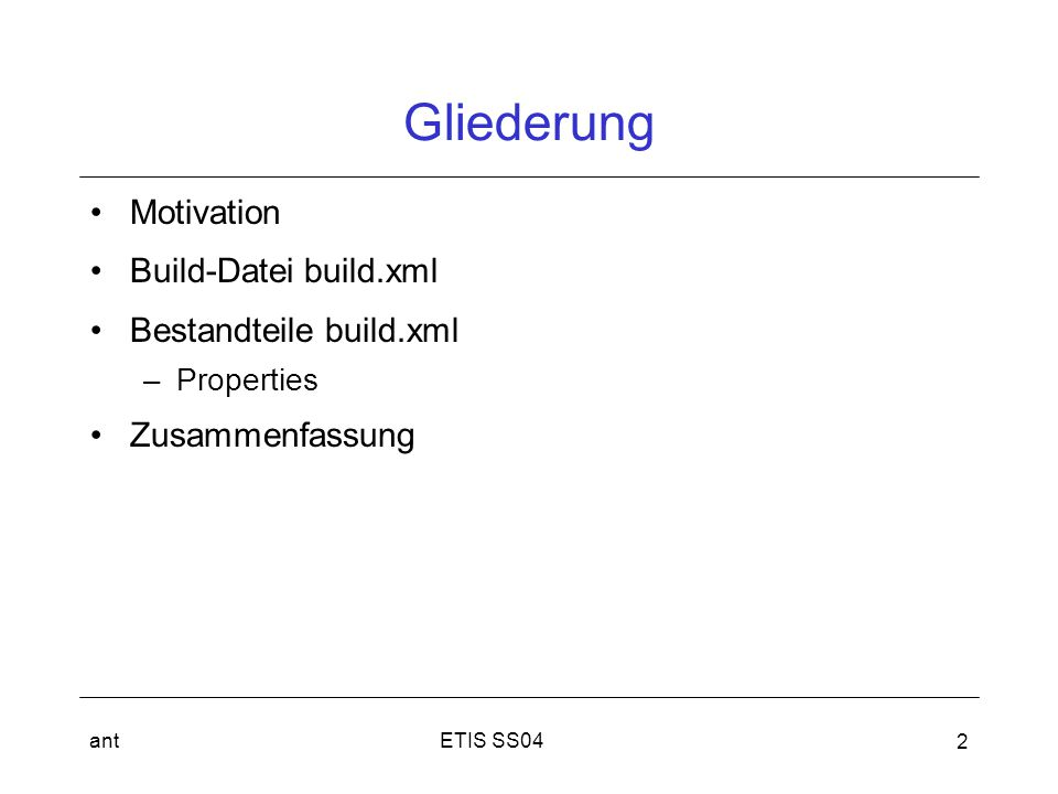 ant 2 Gliederung Motivation Build-Datei build.xml Bestandteile build.xml –Properties Zusammenfassung
