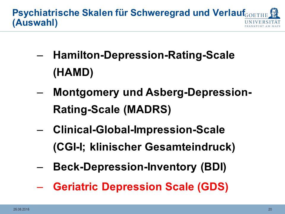 2025.06.2015 Psychiatrische Skalen für Schweregrad und Verlauf (Auswahl) –Hamilton-Depression-Rating-Scale (HAMD) –Montgomery und Asberg-Depression- R