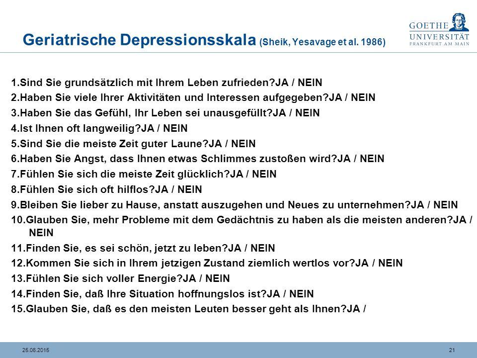 2125.06.2015 Geriatrische Depressionsskala (Sheik, Yesavage et al. 1986) 1.Sind Sie grundsätzlich mit Ihrem Leben zufrieden?JA / NEIN 2.Haben Sie viel