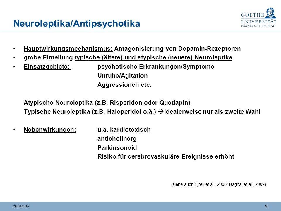 4025.06.2015 Neuroleptika/Antipsychotika Hauptwirkungsmechanismus: Antagonisierung von Dopamin-Rezeptoren grobe Einteilung typische (ältere) und atypi