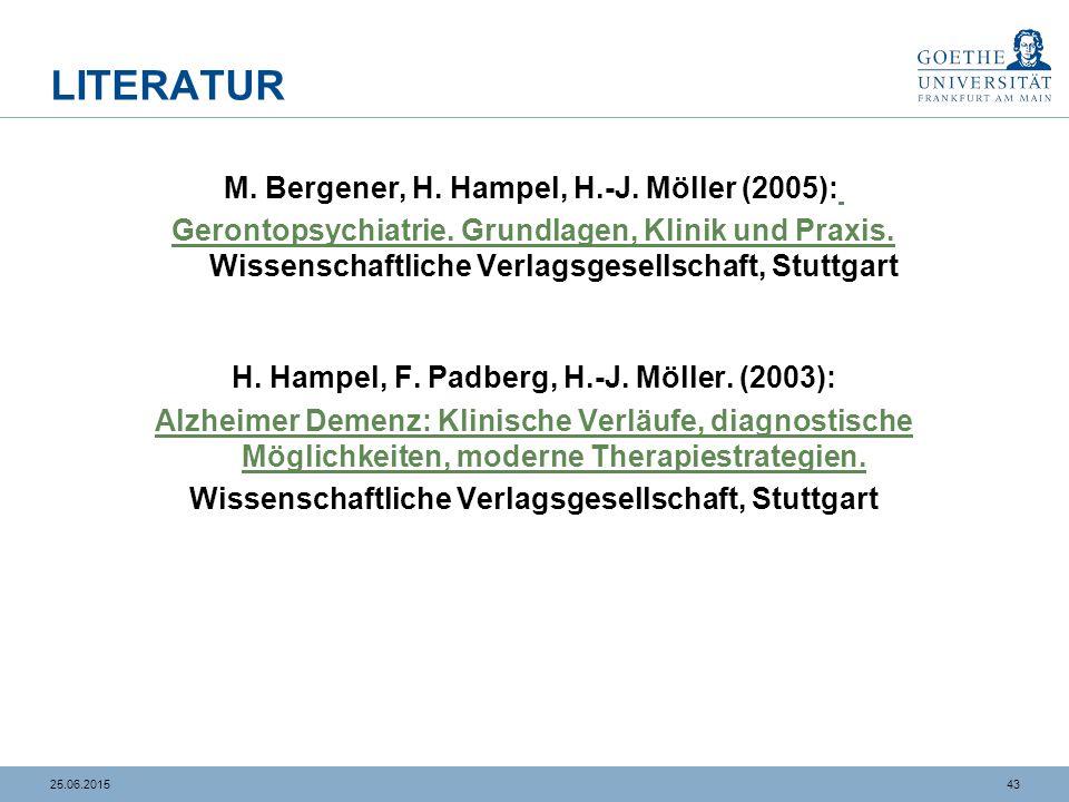 4325.06.2015 LITERATUR M. Bergener, H. Hampel, H.-J. Möller (2005): Gerontopsychiatrie. Grundlagen, Klinik und Praxis. Gerontopsychiatrie. Grundlagen,