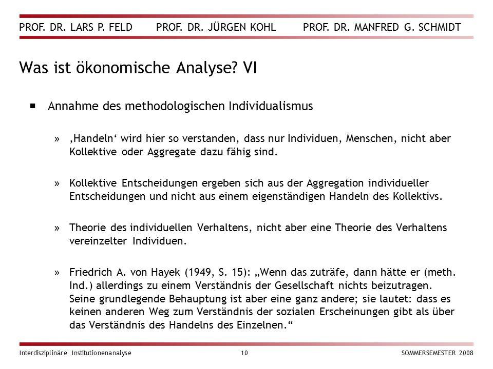 PROF. DR. LARS P. FELD PROF. DR. JÜRGEN KOHL PROF. DR. MANFRED G. SCHMIDT Interdisziplinäre Institutionenanalyse10SOMMERSEMESTER 2008 Was ist ökonomis