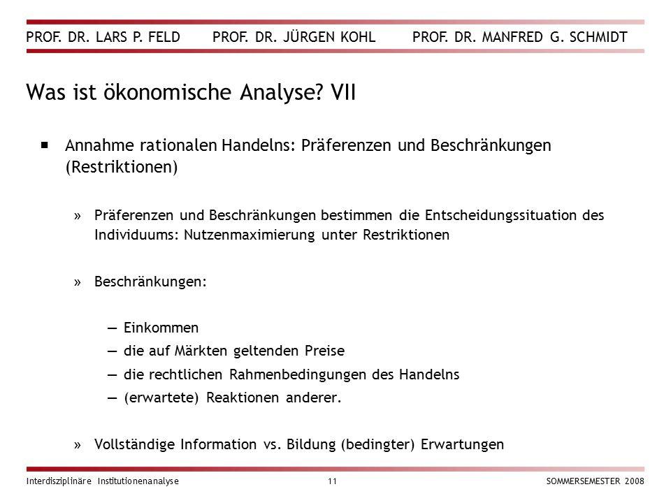 PROF. DR. LARS P. FELD PROF. DR. JÜRGEN KOHL PROF. DR. MANFRED G. SCHMIDT Interdisziplinäre Institutionenanalyse11SOMMERSEMESTER 2008 Was ist ökonomis