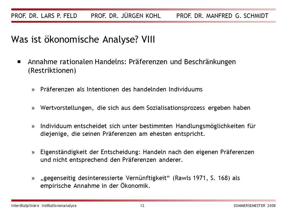 PROF. DR. LARS P. FELD PROF. DR. JÜRGEN KOHL PROF. DR. MANFRED G. SCHMIDT Interdisziplinäre Institutionenanalyse12SOMMERSEMESTER 2008 Was ist ökonomis