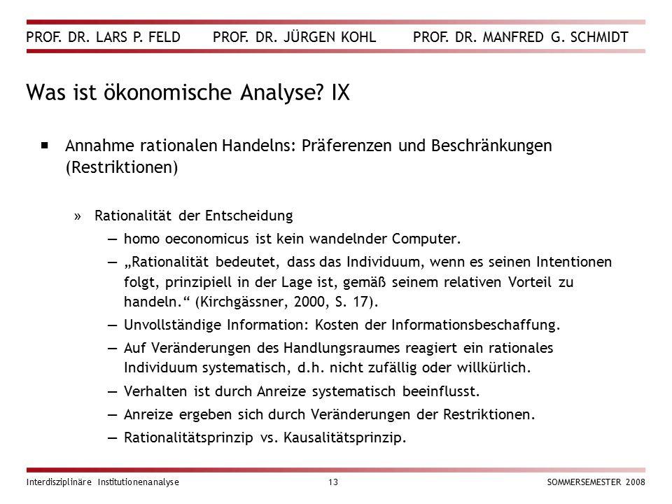 PROF. DR. LARS P. FELD PROF. DR. JÜRGEN KOHL PROF. DR. MANFRED G. SCHMIDT Interdisziplinäre Institutionenanalyse13SOMMERSEMESTER 2008 Was ist ökonomis