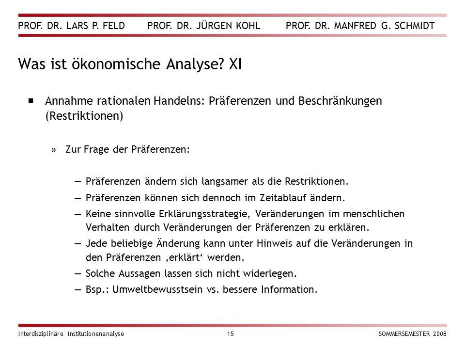 PROF. DR. LARS P. FELD PROF. DR. JÜRGEN KOHL PROF. DR. MANFRED G. SCHMIDT Interdisziplinäre Institutionenanalyse15SOMMERSEMESTER 2008 Was ist ökonomis