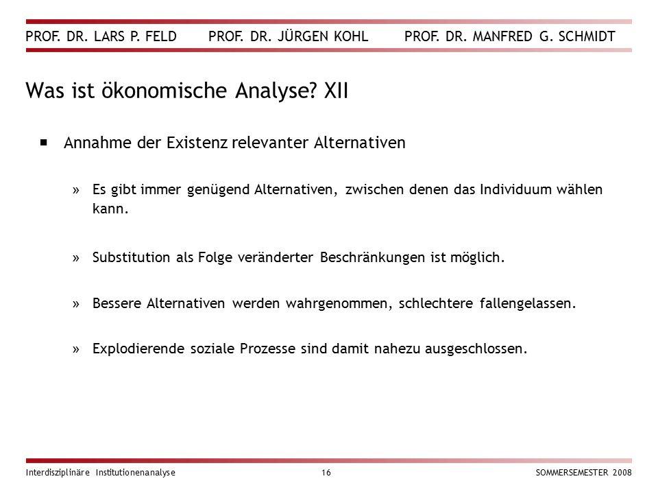 PROF. DR. LARS P. FELD PROF. DR. JÜRGEN KOHL PROF. DR. MANFRED G. SCHMIDT Interdisziplinäre Institutionenanalyse16SOMMERSEMESTER 2008 Was ist ökonomis