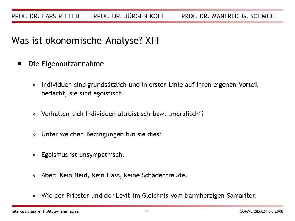 PROF. DR. LARS P. FELD PROF. DR. JÜRGEN KOHL PROF. DR. MANFRED G. SCHMIDT Interdisziplinäre Institutionenanalyse17SOMMERSEMESTER 2008 Was ist ökonomis