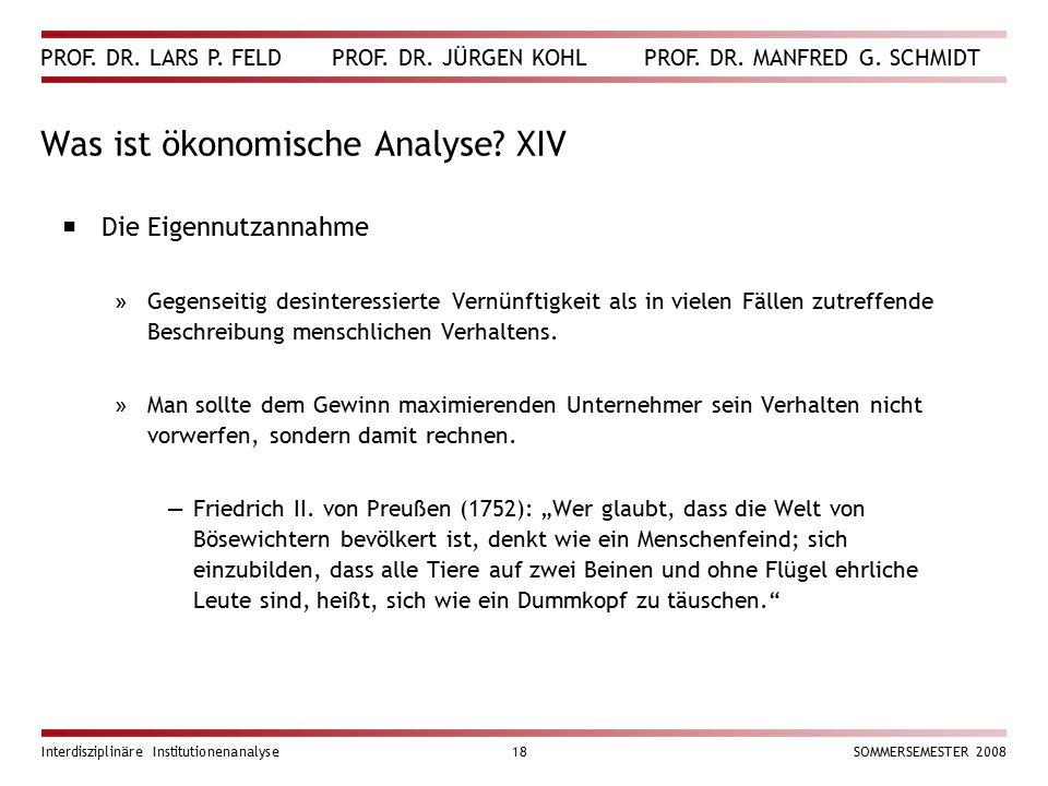 PROF. DR. LARS P. FELD PROF. DR. JÜRGEN KOHL PROF. DR. MANFRED G. SCHMIDT Interdisziplinäre Institutionenanalyse18SOMMERSEMESTER 2008 Was ist ökonomis