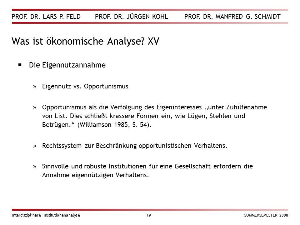PROF. DR. LARS P. FELD PROF. DR. JÜRGEN KOHL PROF. DR. MANFRED G. SCHMIDT Interdisziplinäre Institutionenanalyse19SOMMERSEMESTER 2008 Was ist ökonomis