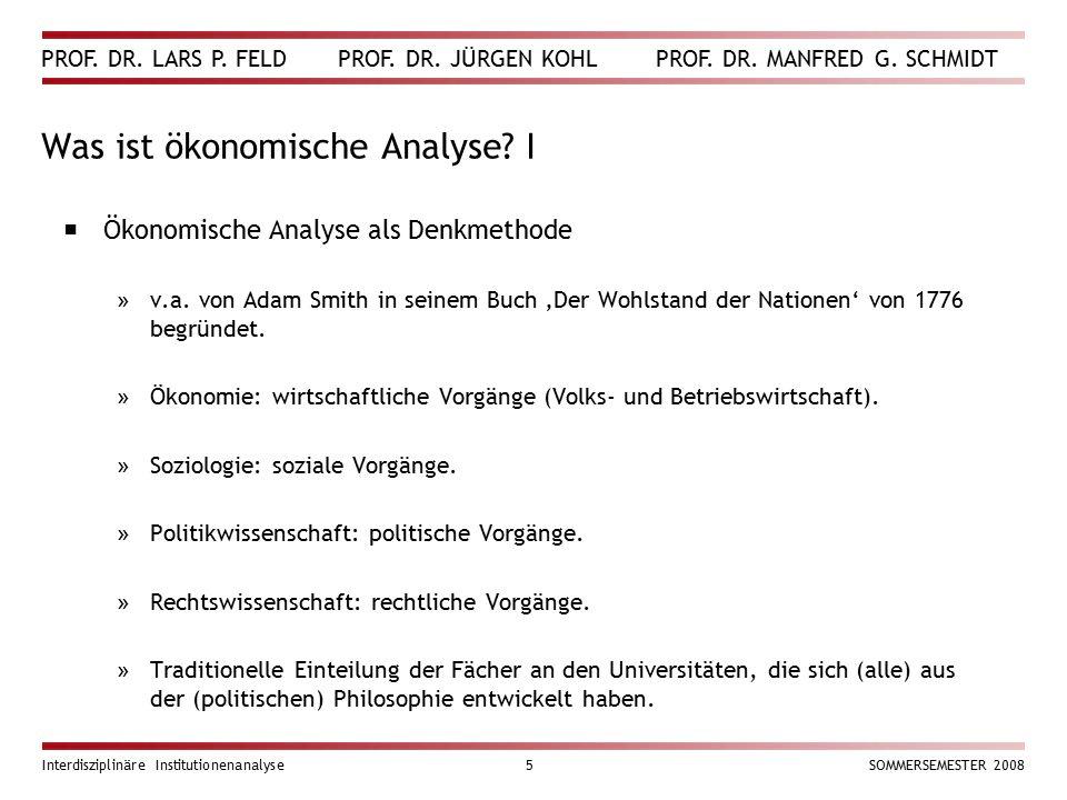 PROF. DR. LARS P. FELD PROF. DR. JÜRGEN KOHL PROF. DR. MANFRED G. SCHMIDT Interdisziplinäre Institutionenanalyse5SOMMERSEMESTER 2008 Was ist ökonomisc
