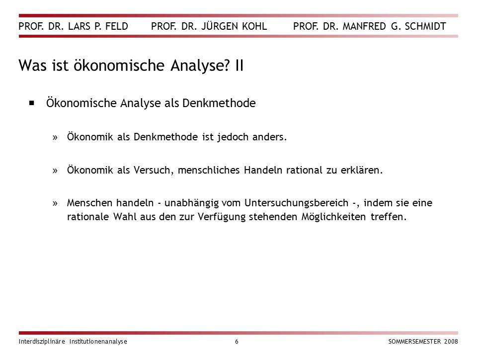 PROF. DR. LARS P. FELD PROF. DR. JÜRGEN KOHL PROF. DR. MANFRED G. SCHMIDT Interdisziplinäre Institutionenanalyse6SOMMERSEMESTER 2008 Was ist ökonomisc