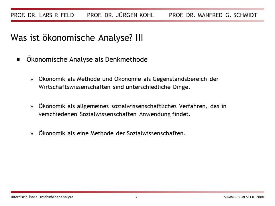 PROF. DR. LARS P. FELD PROF. DR. JÜRGEN KOHL PROF. DR. MANFRED G. SCHMIDT Interdisziplinäre Institutionenanalyse7SOMMERSEMESTER 2008 Was ist ökonomisc