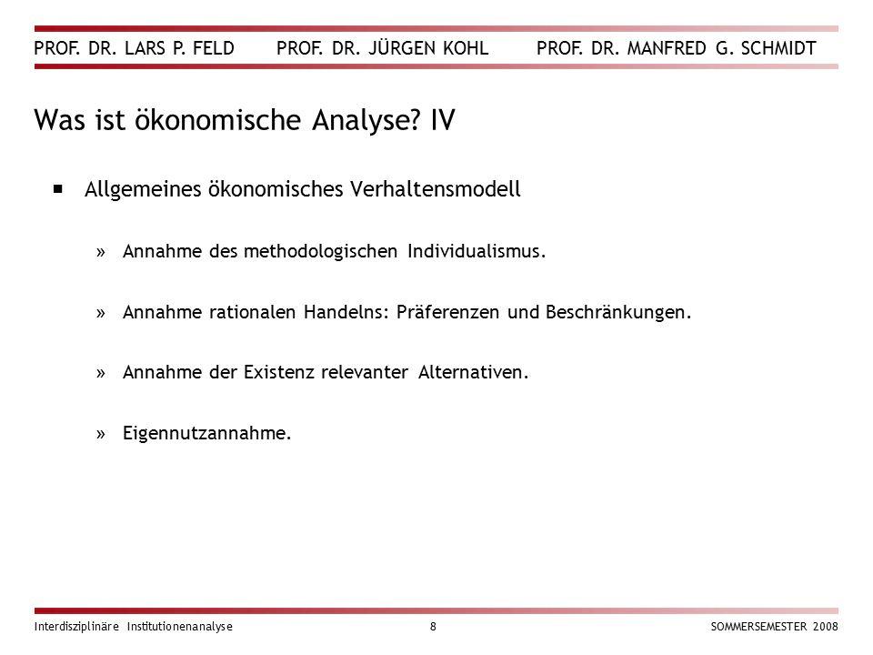 PROF. DR. LARS P. FELD PROF. DR. JÜRGEN KOHL PROF. DR. MANFRED G. SCHMIDT Interdisziplinäre Institutionenanalyse8SOMMERSEMESTER 2008 Was ist ökonomisc