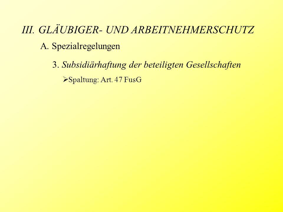 III. GLÄUBIGER- UND ARBEITNEHMERSCHUTZ A. Spezialregelungen 3. Subsidiärhaftung der beteiligten Gesellschaften  Spaltung: Art. 47 FusG