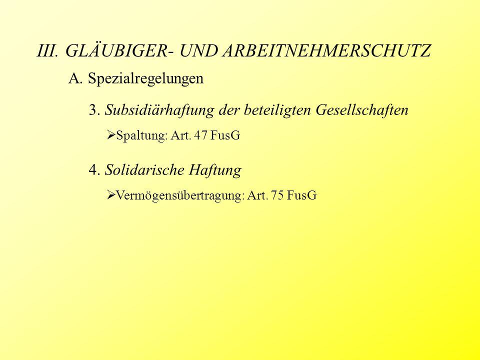 III. GLÄUBIGER- UND ARBEITNEHMERSCHUTZ A. Spezialregelungen 3. Subsidiärhaftung der beteiligten Gesellschaften  Spaltung: Art. 47 FusG 4. Solidarisch