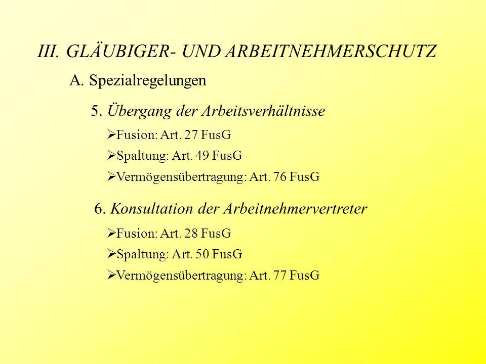 III. GLÄUBIGER- UND ARBEITNEHMERSCHUTZ 5. Übergang der Arbeitsverhältnisse  Fusion: Art.